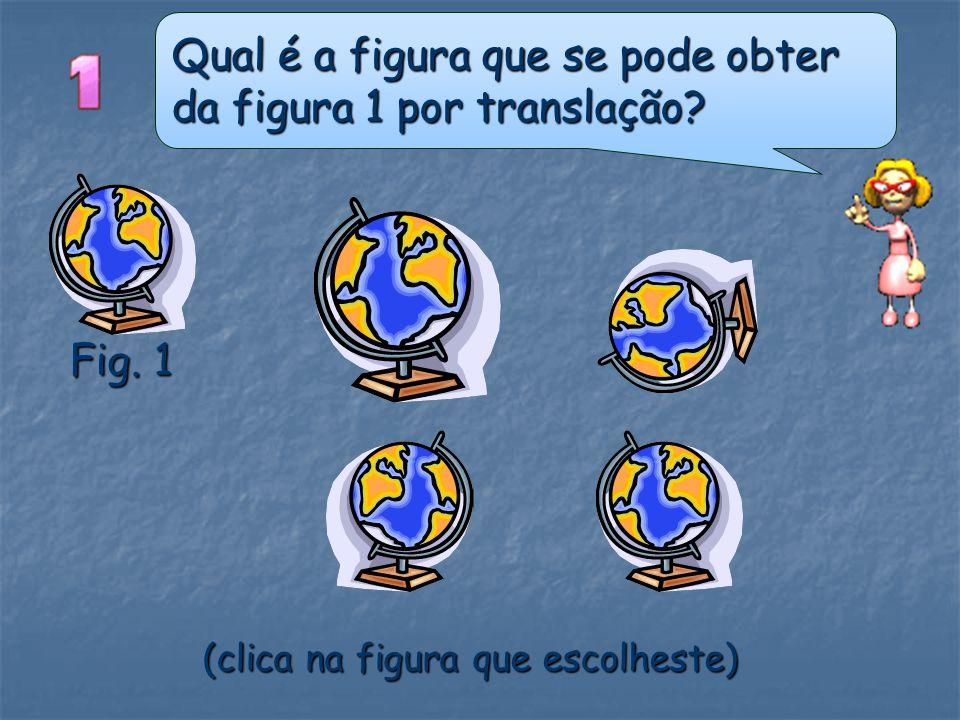 Qual é a figura que se pode obter da figura 1 por translação