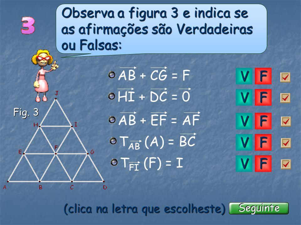 Observa a figura 3 e indica se as afirmações são Verdadeiras ou Falsas: