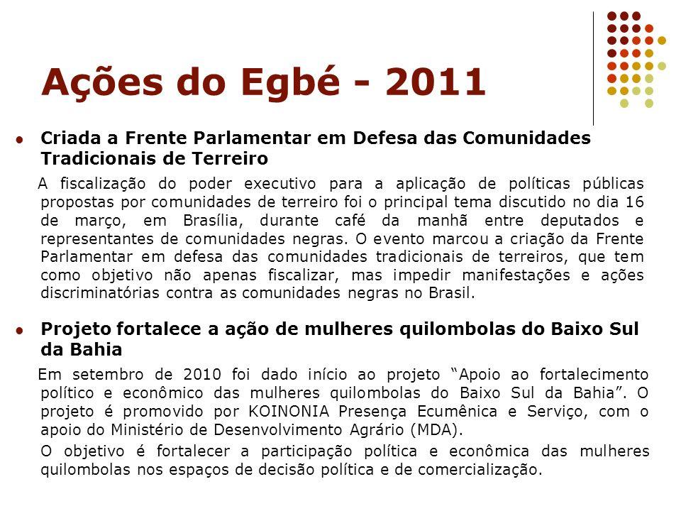 Ações do Egbé - 2011 Criada a Frente Parlamentar em Defesa das Comunidades Tradicionais de Terreiro.