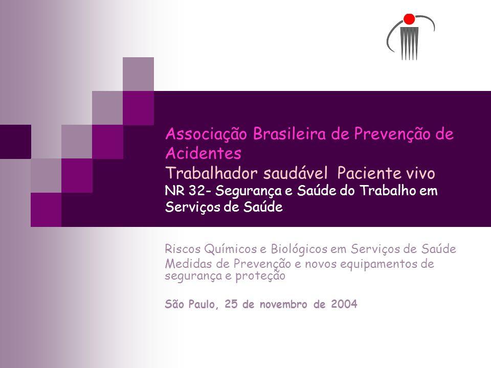 Associação Brasileira de Prevenção de Acidentes Trabalhador saudável Paciente vivo NR 32- Segurança e Saúde do Trabalho em Serviços de Saúde
