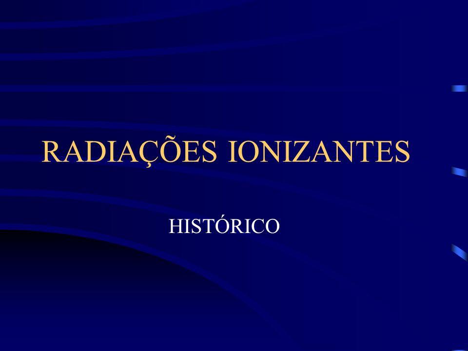 RADIAÇÕES IONIZANTES HISTÓRICO
