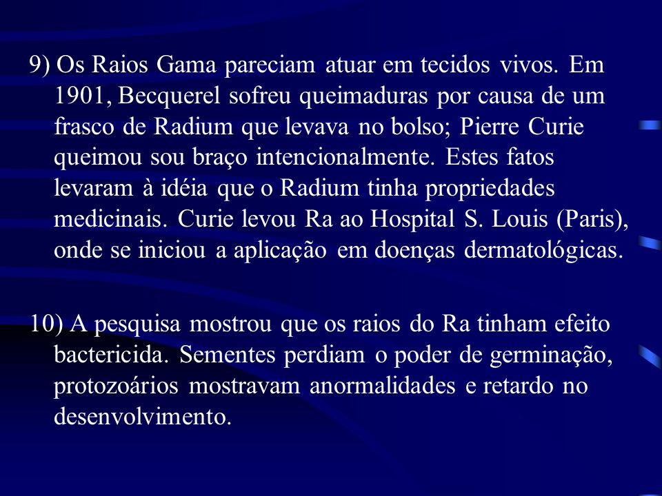 9) Os Raios Gama pareciam atuar em tecidos vivos