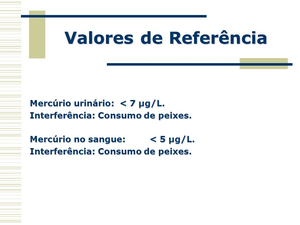 Valores de Referência Mercúrio urinário: < 7 µg/L.