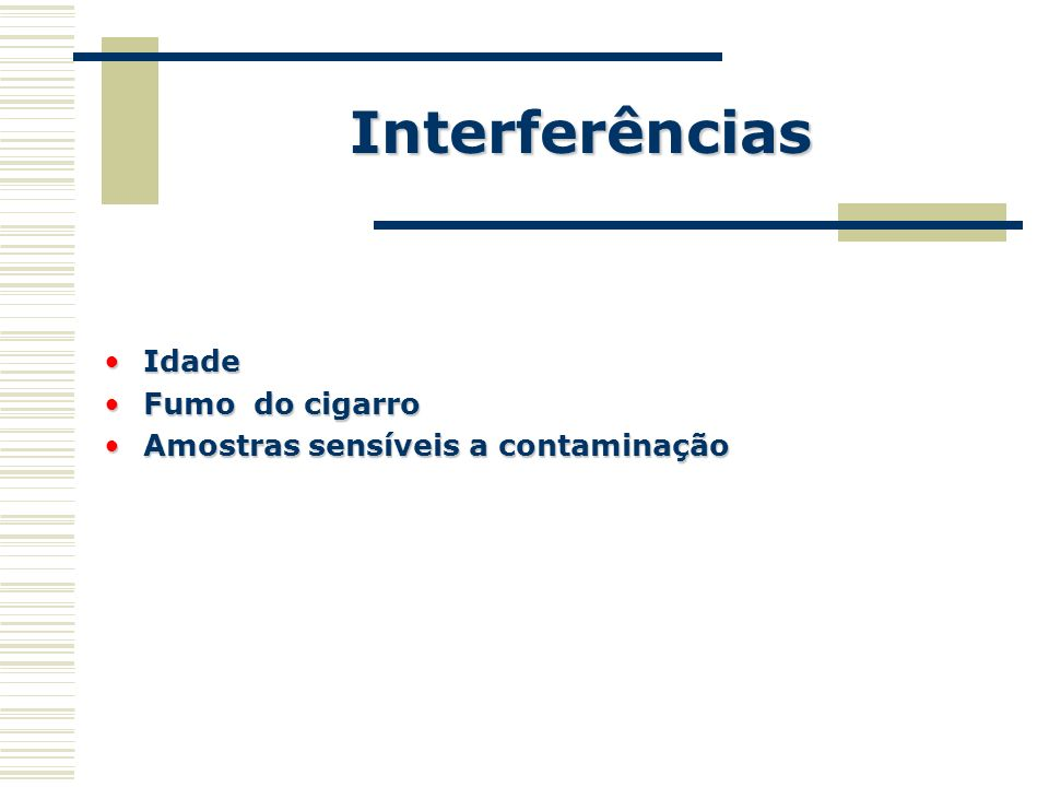 Interferências Idade Fumo do cigarro Amostras sensíveis a contaminação