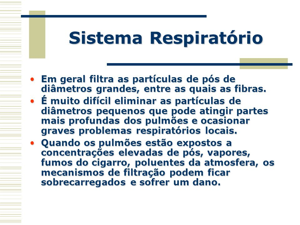 Sistema Respiratório Em geral filtra as partículas de pós de diâmetros grandes, entre as quais as fibras.
