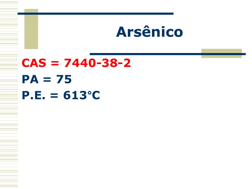 Arsênico CAS = 7440-38-2 PA = 75 P.E. = 613°C
