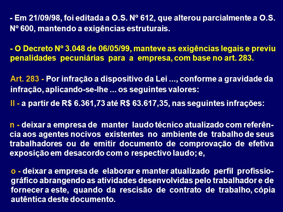 - Em 21/09/98, foi editada a O.S. Nº 612, que alterou parcialmente a O.S. Nº 600, mantendo a exigências estruturais.
