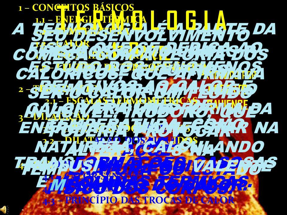 T e r m o l o g i a 1ª Parte. 1 – CONCEITOS BÁSICOS. 1.1 – ENERGIA TÉRMICA. 1.2 – TEMPERATURA. 1.3 – CALOR.