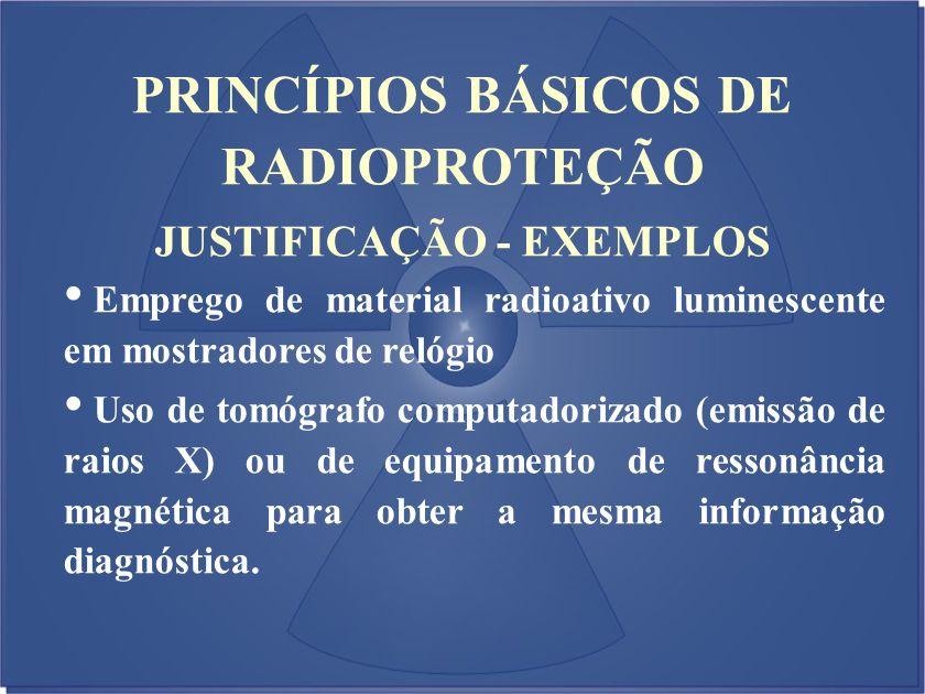 PRINCÍPIOS BÁSICOS DE RADIOPROTEÇÃO JUSTIFICAÇÃO - EXEMPLOS
