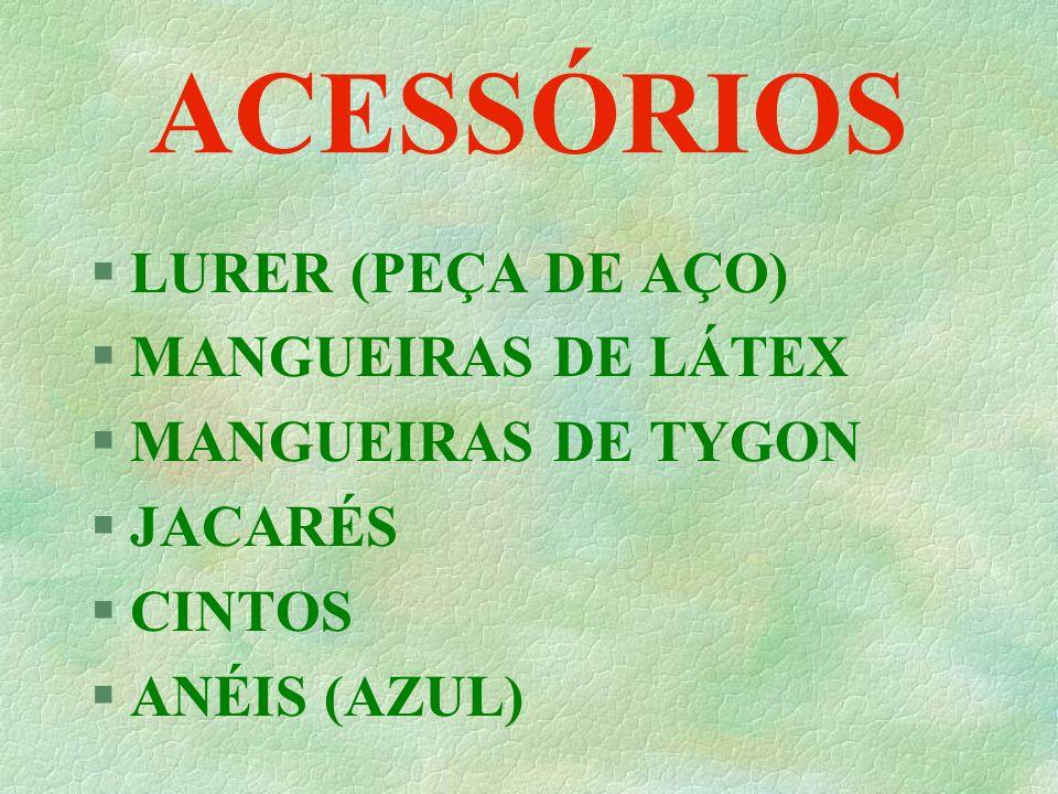 ACESSÓRIOS LURER (PEÇA DE AÇO) MANGUEIRAS DE LÁTEX MANGUEIRAS DE TYGON