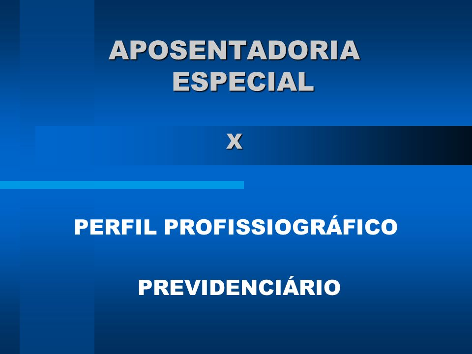 APOSENTADORIA ESPECIAL X