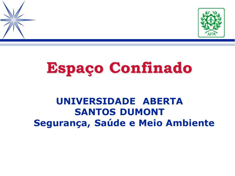 Espaço Confinado UNIVERSIDADE ABERTA SANTOS DUMONT Segurança, Saúde e Meio Ambiente