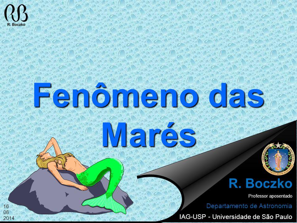 Fenômeno das Marés R. Boczko Departamento de Astronomia