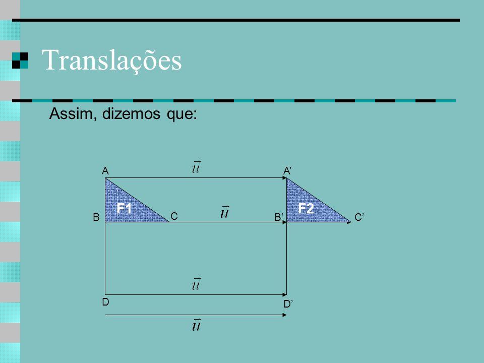 Translações Assim, dizemos que: A A' F1 F2 B C B' C' D D'