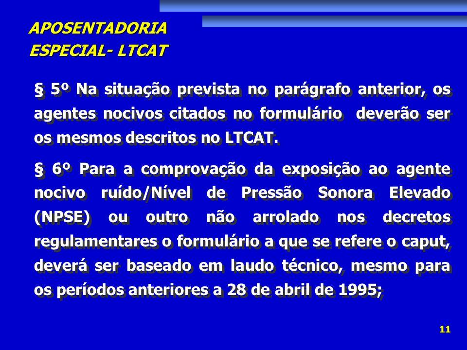 § 5º Na situação prevista no parágrafo anterior, os agentes nocivos citados no formulário deverão ser os mesmos descritos no LTCAT.