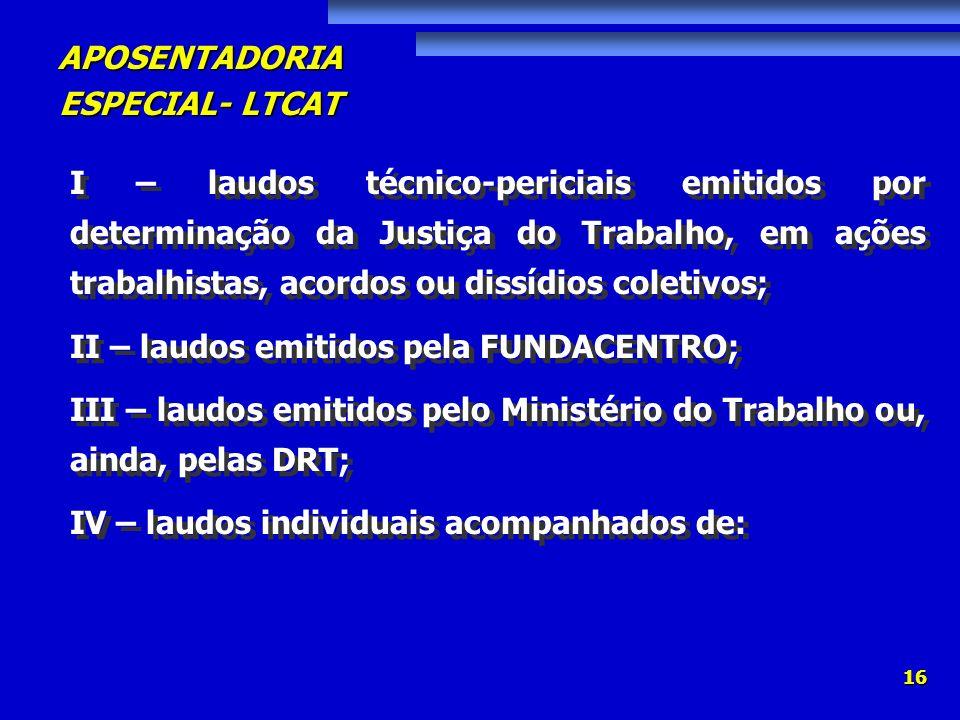 I – laudos técnico-periciais emitidos por determinação da Justiça do Trabalho, em ações trabalhistas, acordos ou dissídios coletivos;