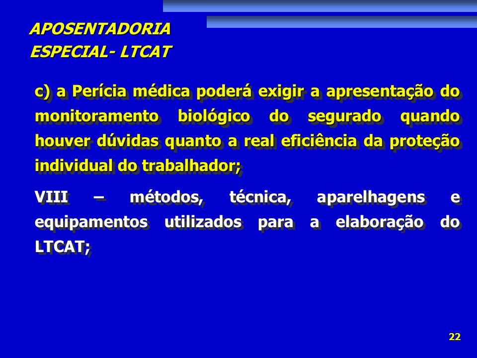 c) a Perícia médica poderá exigir a apresentação do monitoramento biológico do segurado quando houver dúvidas quanto a real eficiência da proteção individual do trabalhador;