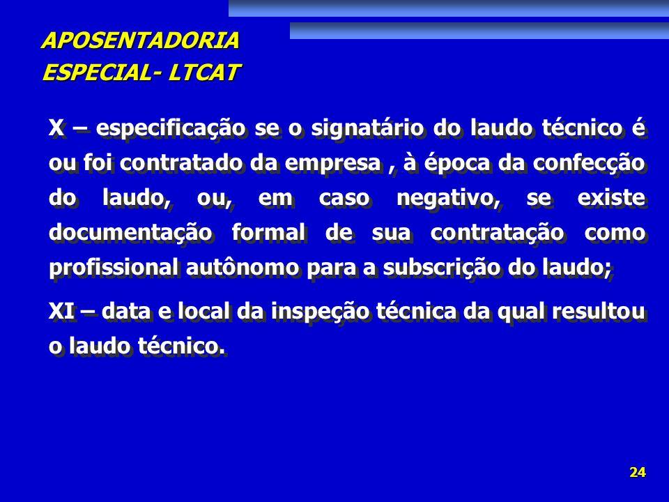 X – especificação se o signatário do laudo técnico é ou foi contratado da empresa , à época da confecção do laudo, ou, em caso negativo, se existe documentação formal de sua contratação como profissional autônomo para a subscrição do laudo;