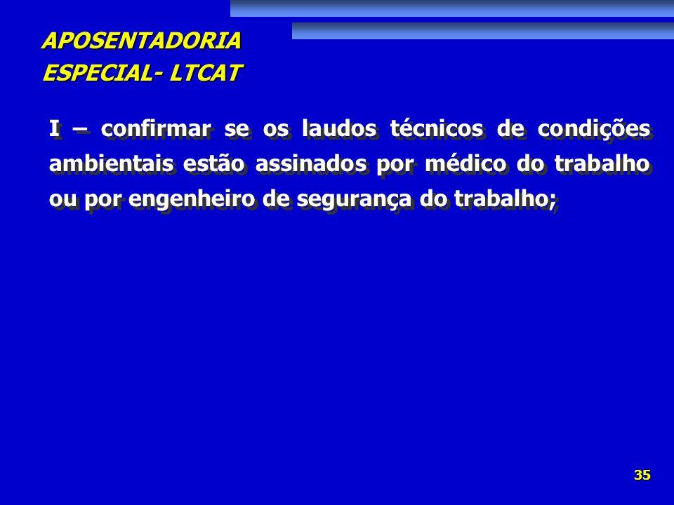 I – confirmar se os laudos técnicos de condições ambientais estão assinados por médico do trabalho ou por engenheiro de segurança do trabalho;