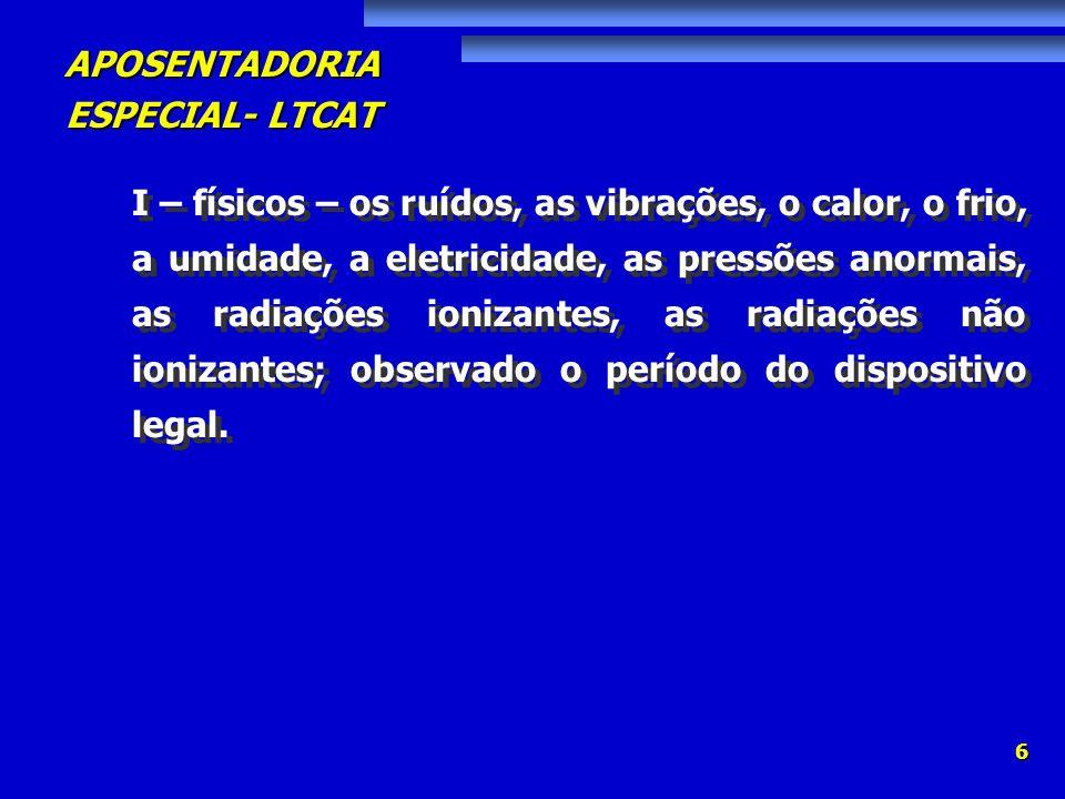 I – físicos – os ruídos, as vibrações, o calor, o frio, a umidade, a eletricidade, as pressões anormais, as radiações ionizantes, as radiações não ionizantes; observado o período do dispositivo legal.
