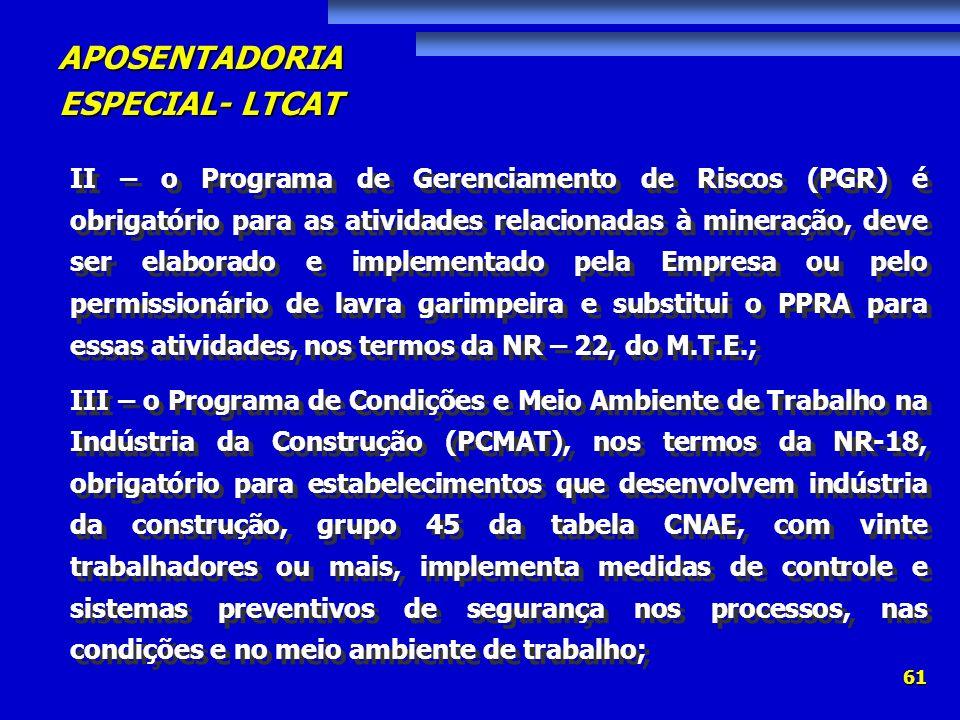 II – o Programa de Gerenciamento de Riscos (PGR) é obrigatório para as atividades relacionadas à mineração, deve ser elaborado e implementado pela Empresa ou pelo permissionário de lavra garimpeira e substitui o PPRA para essas atividades, nos termos da NR – 22, do M.T.E.;
