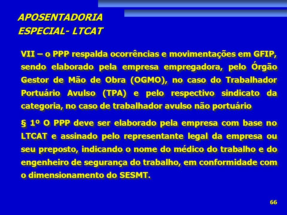 VII – o PPP respalda ocorrências e movimentações em GFIP, sendo elaborado pela empresa empregadora, pelo Órgão Gestor de Mão de Obra (OGMO), no caso do Trabalhador Portuário Avulso (TPA) e pelo respectivo sindicato da categoria, no caso de trabalhador avulso não portuário