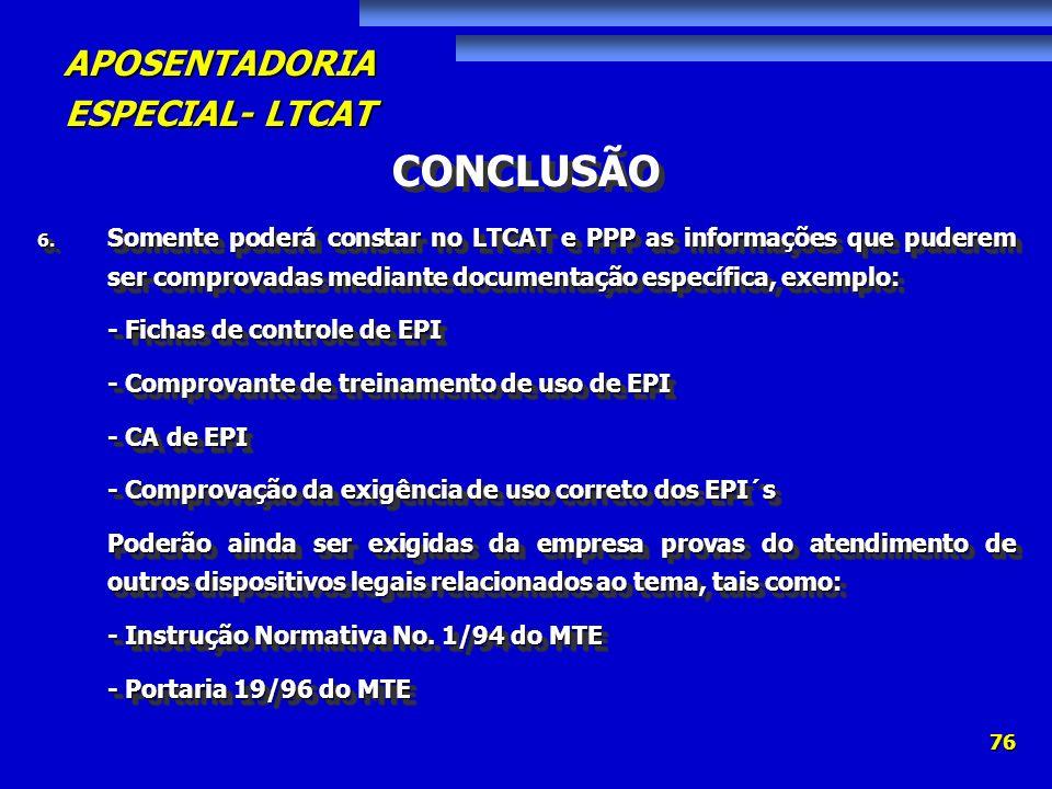 CONCLUSÃO Somente poderá constar no LTCAT e PPP as informações que puderem ser comprovadas mediante documentação específica, exemplo: