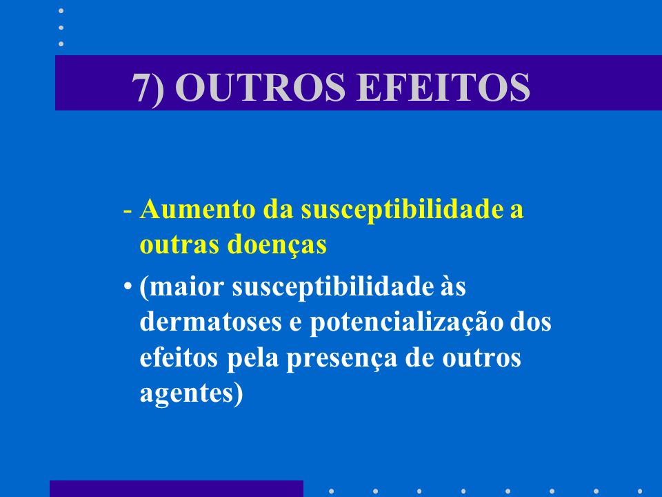 7) OUTROS EFEITOS Aumento da susceptibilidade a outras doenças
