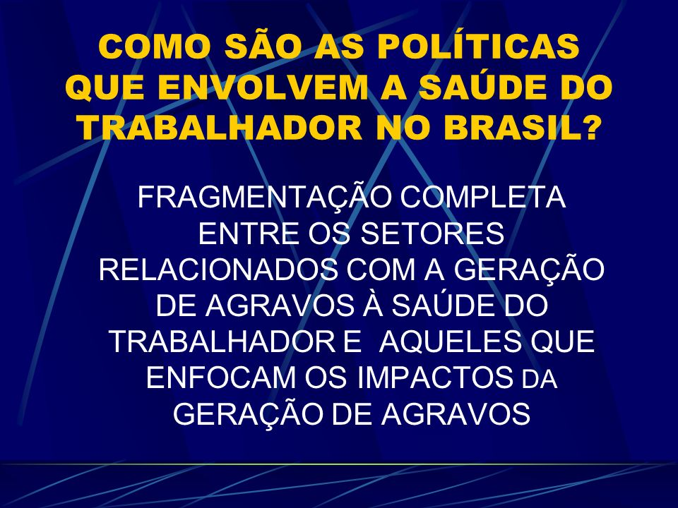 COMO SÃO AS POLÍTICAS QUE ENVOLVEM A SAÚDE DO TRABALHADOR NO BRASIL