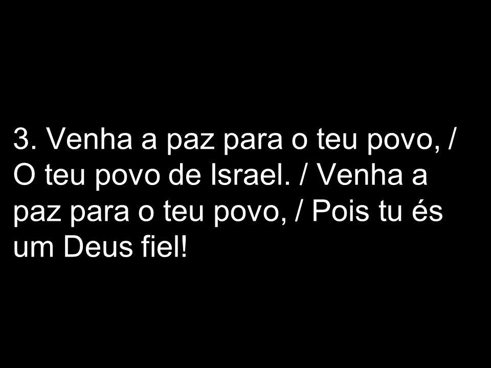 3. Venha a paz para o teu povo, / O teu povo de Israel