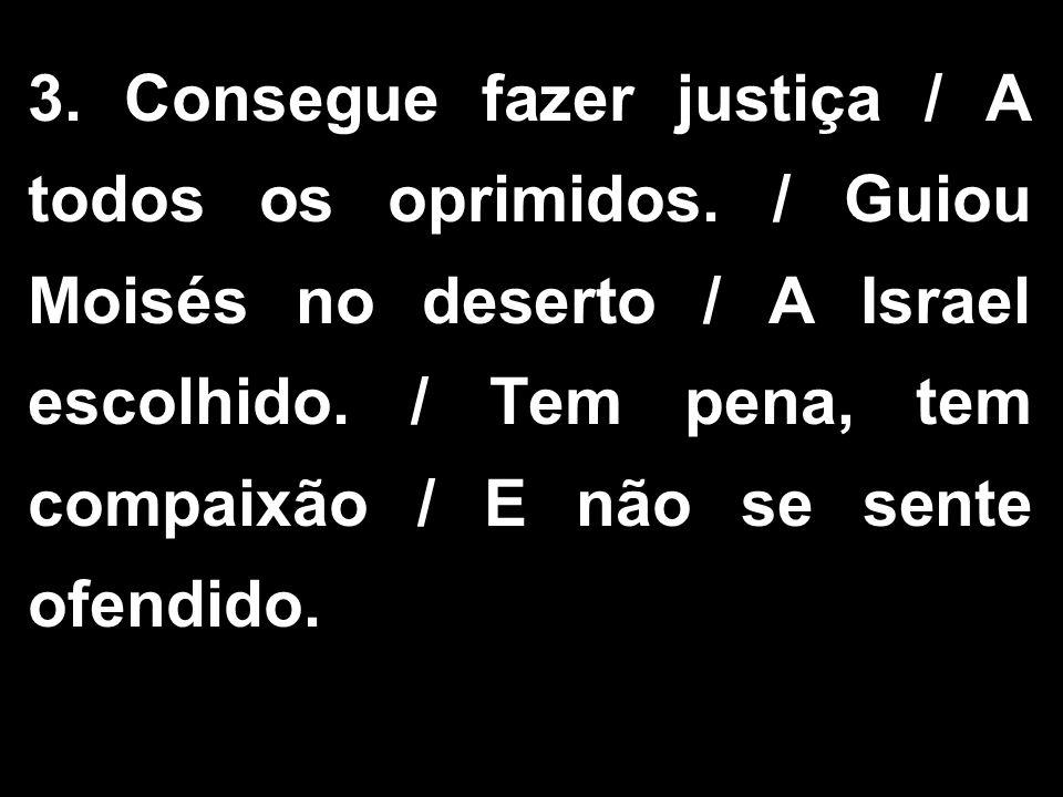 3. Consegue fazer justiça / A todos os oprimidos