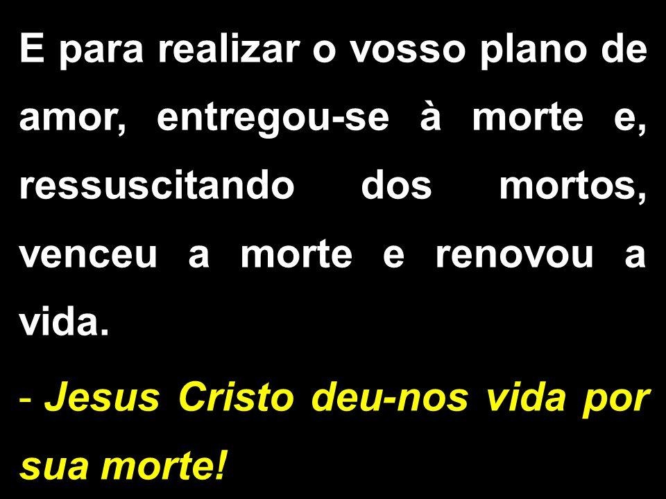 Jesus Cristo deu-nos vida por sua morte!