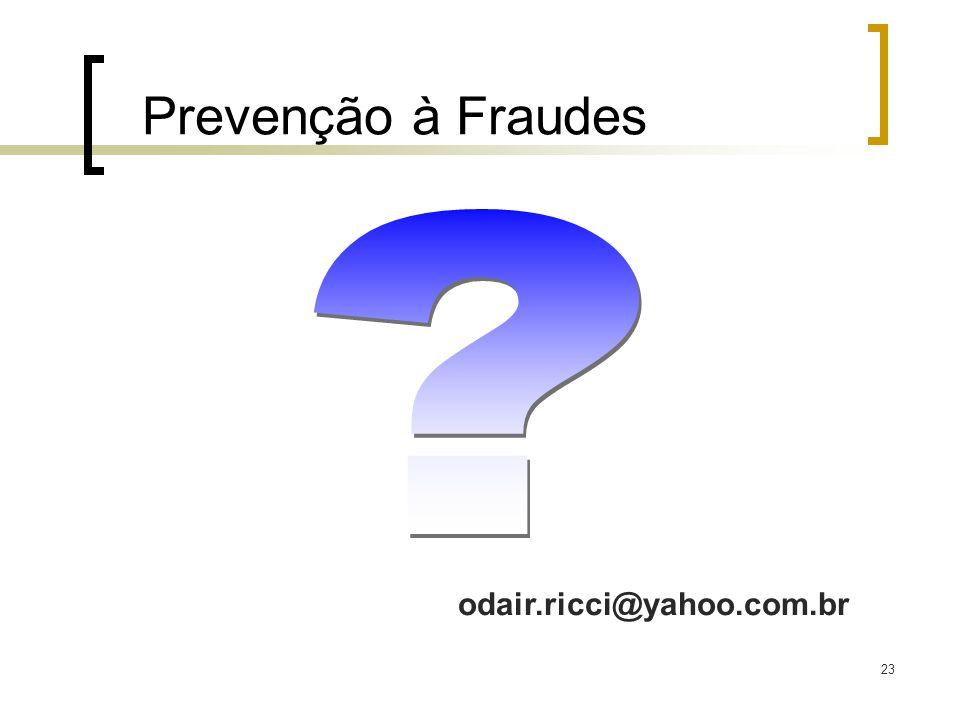 Prevenção à Fraudes odair.ricci@yahoo.com.br