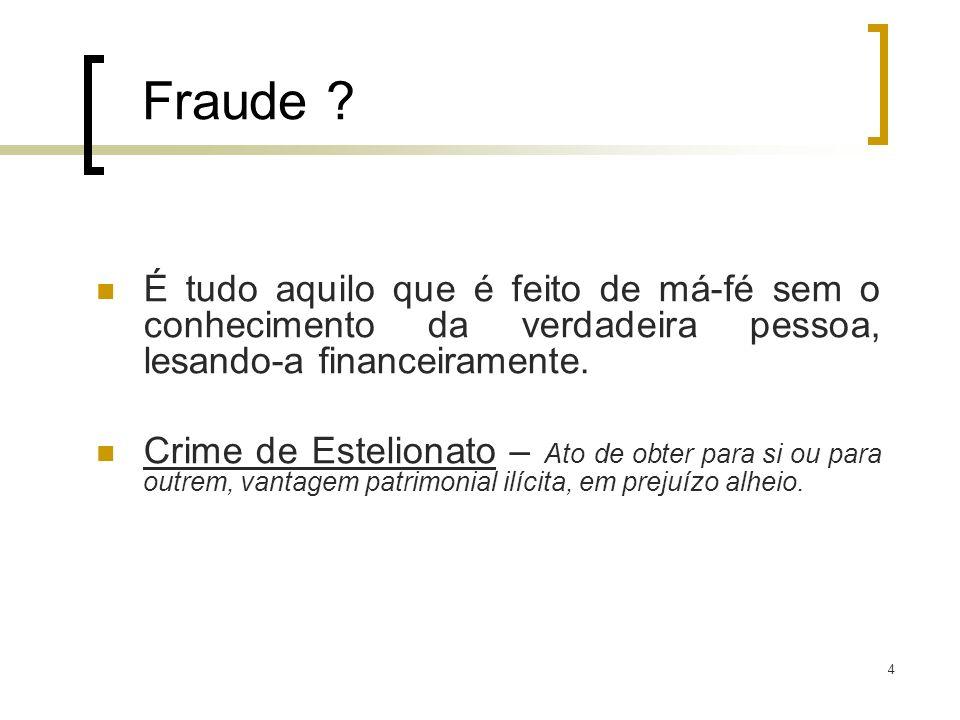 Fraude É tudo aquilo que é feito de má-fé sem o conhecimento da verdadeira pessoa, lesando-a financeiramente.