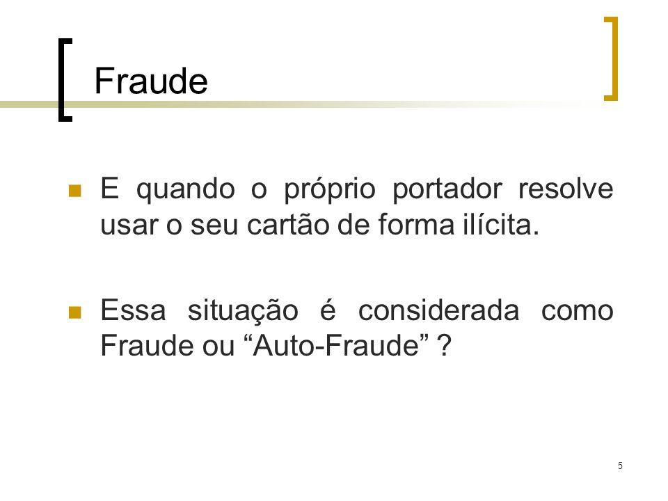 FraudeE quando o próprio portador resolve usar o seu cartão de forma ilícita.
