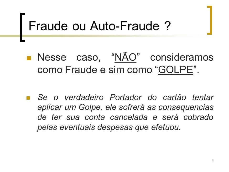 Fraude ou Auto-Fraude Nesse caso, NÃO consideramos como Fraude e sim como GOLPE .