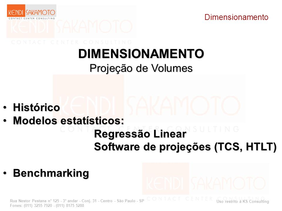 DIMENSIONAMENTO Projeção de Volumes Histórico Modelos estatísticos: