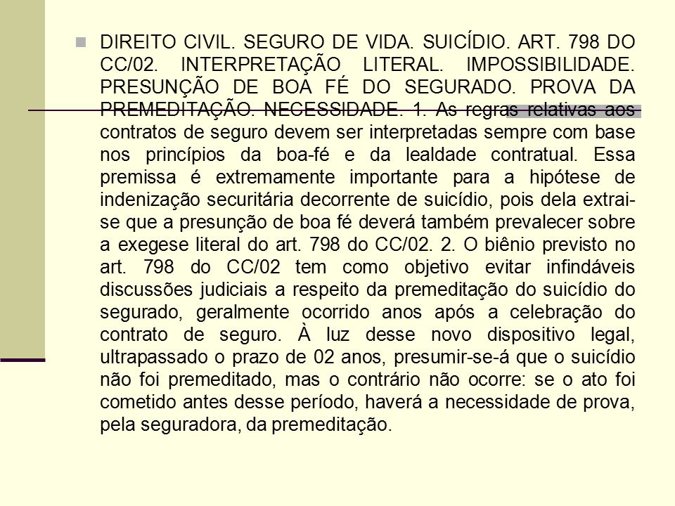 DIREITO CIVIL. SEGURO DE VIDA. SUICÍDIO. ART. 798 DO CC/02