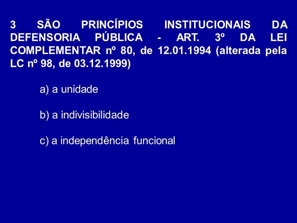 3 SÃO PRINCÍPIOS INSTITUCIONAIS DA DEFENSORIA PÚBLICA - ART
