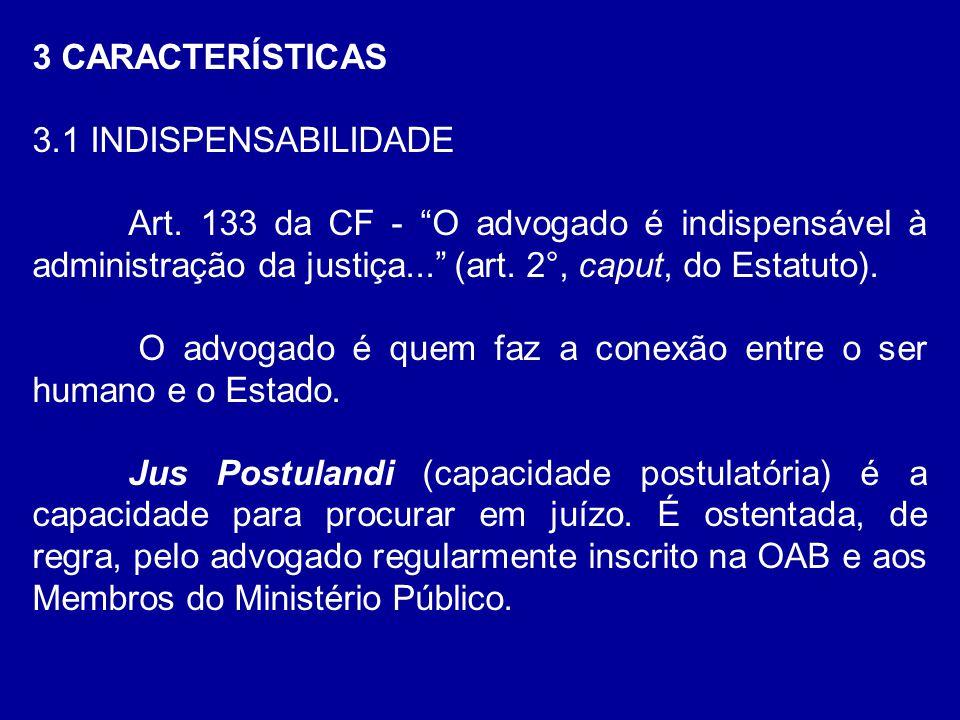 3 CARACTERÍSTICAS 3.1 INDISPENSABILIDADE. Art. 133 da CF - O advogado é indispensável à administração da justiça... (art. 2°, caput, do Estatuto).