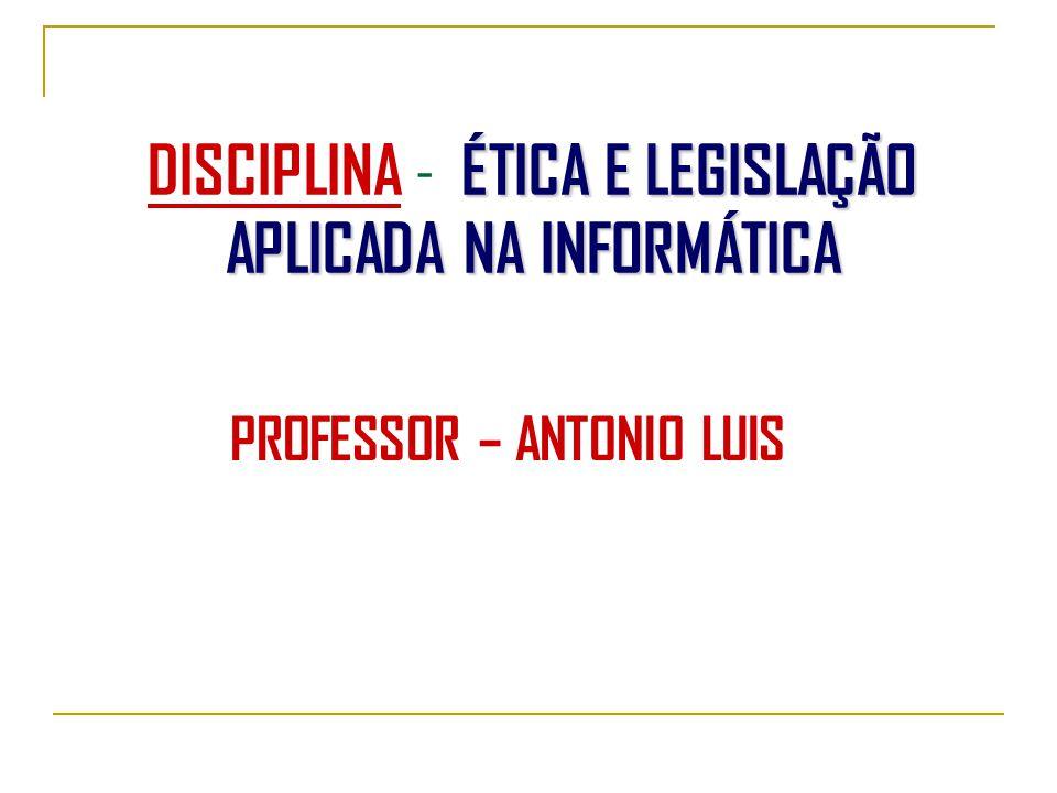DISCIPLINA - ÉTICA E LEGISLAÇÃO APLICADA NA INFORMÁTICA
