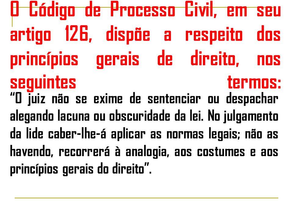 O Código de Processo Civil, em seu artigo 126, dispõe a respeito dos princípios gerais de direito, nos seguintes termos: