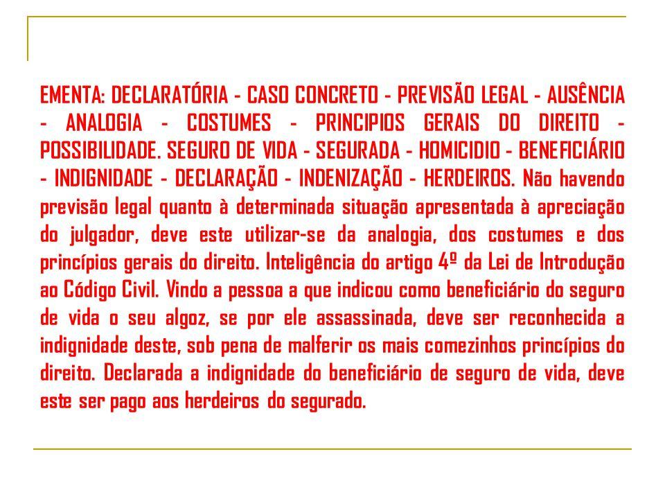 EMENTA: DECLARATÓRIA - CASO CONCRETO - PREVISÃO LEGAL - AUSÊNCIA - ANALOGIA - COSTUMES - PRINCIPIOS GERAIS DO DIREITO - POSSIBILIDADE.
