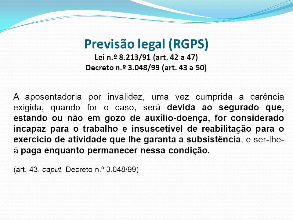 Previsão legal (RGPS) Lei n. º 8. 213/91 (art. 42 a 47) Decreto n. º 3