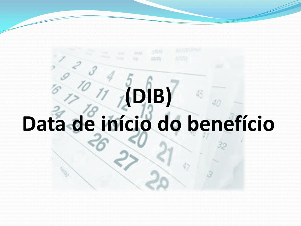 (DIB) Data de início do benefício