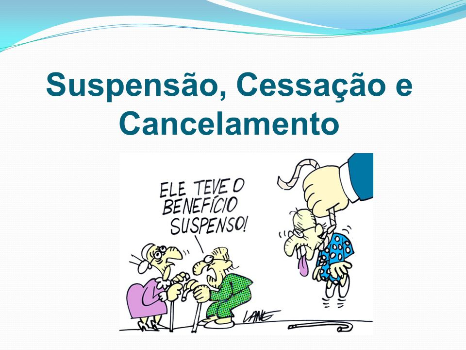 Suspensão, Cessação e Cancelamento