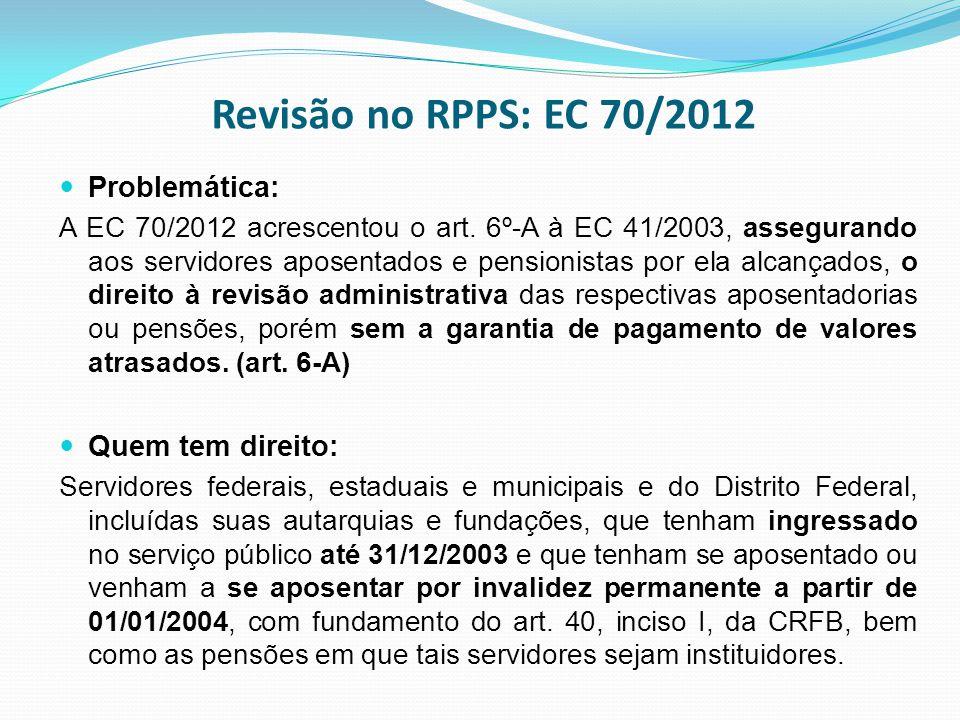 Revisão no RPPS: EC 70/2012 Problemática: Quem tem direito: