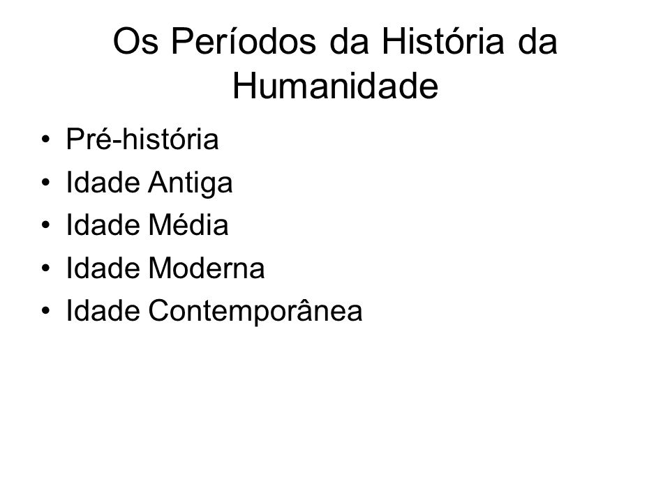 Os Períodos da História da Humanidade
