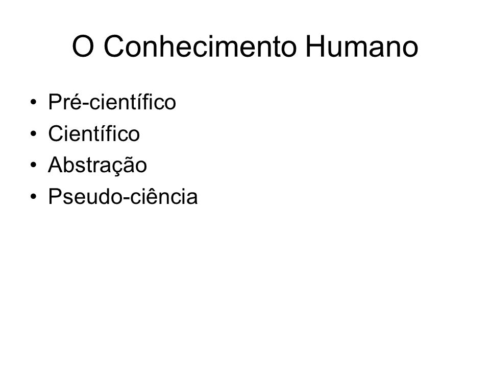 O Conhecimento Humano Pré-científico Científico Abstração