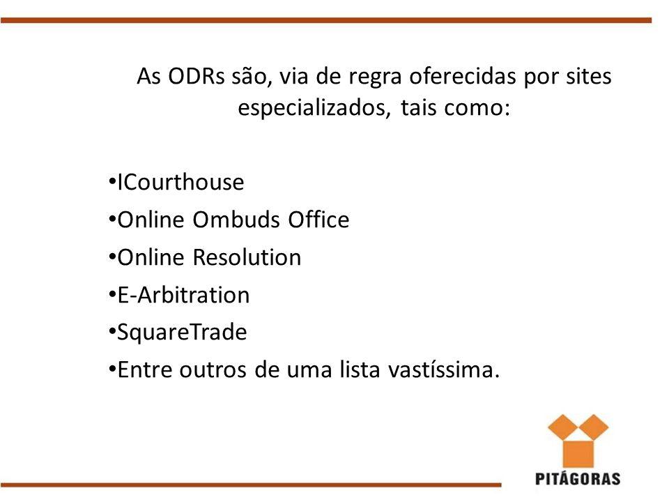 As ODRs são, via de regra oferecidas por sites especializados, tais como: